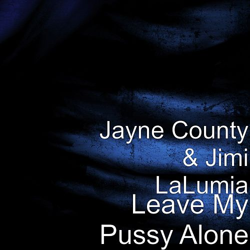 Leave My Pussy Alone by Jayne County