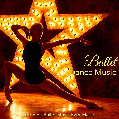 Ballet Dance Music  - The Best Ballet Music Ever Made, Ready for the New Year at Ballet Class and Écoles by Various Artists