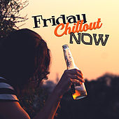 Friday Chillout Now – Chill Out Music, Todays Hits 2017, Sumemr Vibes, Deep Beats, Electro by Luxury Lounge Cafe Allstars