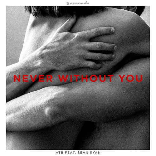 Never Without You (feat. Sean Ryan) by ATB