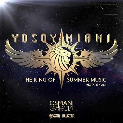 Yo Soy Miami / The King of Summer Music, Vol. 1 by Osmani Garcia