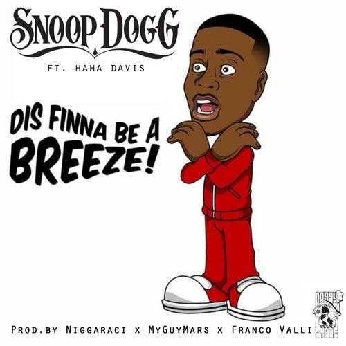Dis Finna Be a Breeze! (feat. Ha Ha Davis) by Snoop Dogg