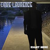 Right Here by Dave Laurence