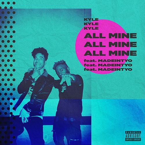 All Mine (feat. MadeinTYO) by Kyle