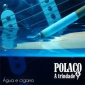 Água e Cigarro de Polaco