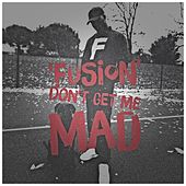 Don't Get Me Mad by Fusion