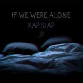 If We Were Alone de Kap Slap