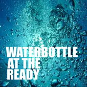 Waterbottle At The Ready by Various Artists