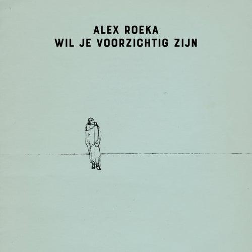Wil je voorzichtig zijn by Alex Roeka