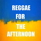 Reggae For The Afternoon by Various Artists
