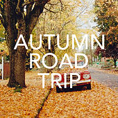 Autumn Road Trip by Various Artists