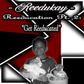Reeducation Part. 2: Get Reeducated by Reedukay