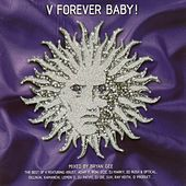 V Forever Baby! - The Best of V (Mixed by Bryan Gee) de Various Artists