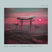 Love In Ruins (Remixes) by Gryffin