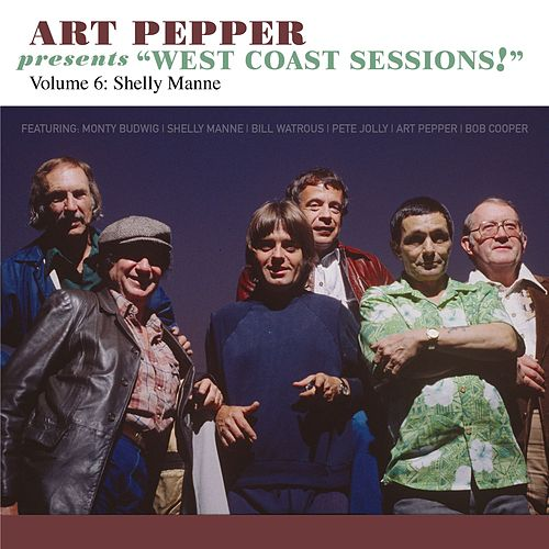 Art Pepper Presents 'West Coast Sessions!' Volume 6: Shelly Manne by Art Pepper