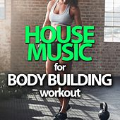 House Music for Body Building Workout by Various Artists