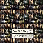In A Quiet World by We Are The City
