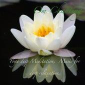Yoga Deep Meditation, Music for Deep Relaxation : Om Chanting by Music For Sleep