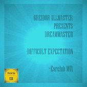 Difficult Expectation (Esrclub Mix) (Greidor Allmaster Presents) by The Dream Master
