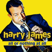 All Or Nothing At All von Harry James
