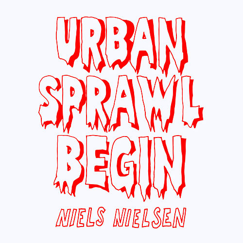 Urban Sprawl Begin by Niels Nielsen