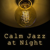 Calm Jazz at Night – Relaxing Jazz 2017, Music for Bedtime, Pure Relaxation Time, Ambient Jazz von Gold Lounge