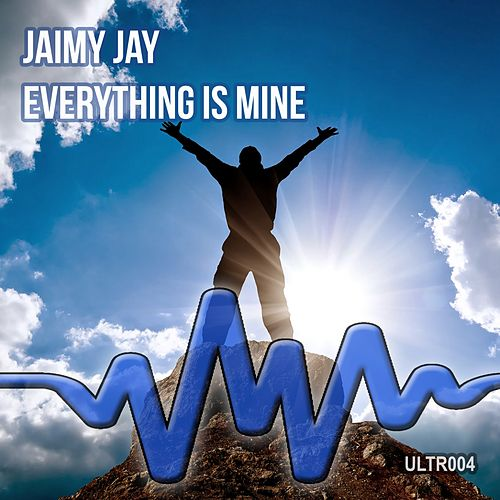 Everything Is Mine by Jaimy Jay