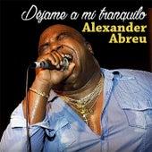 Déjame a Mi Tranquilo (feat. Team Cuba) by Alexander Abreu