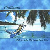 Chillaxin with the John Harbaugh Jazz Trio by John Harbaugh Jazz Trio