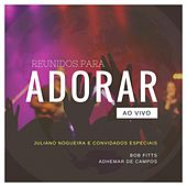 Reunidos para Adorar (Ao Vivo) by Juliano Nogueira