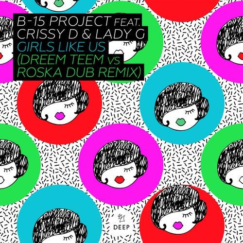 Girls Like Us (Dreem Teem vs Roska Dub Remix) by The B15 Project