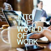 Into The World Of Work by Various Artists