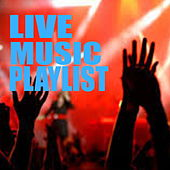 Live Music Playlist by Various Artists