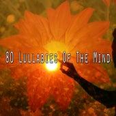 80 Lullabies Of The Mind by Lullabies for Deep Meditation