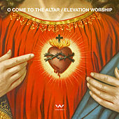 O Come to the Altar - EP by Elevation Worship