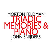 Morton Feldman: Triadic Memories & Piano by John Snijders