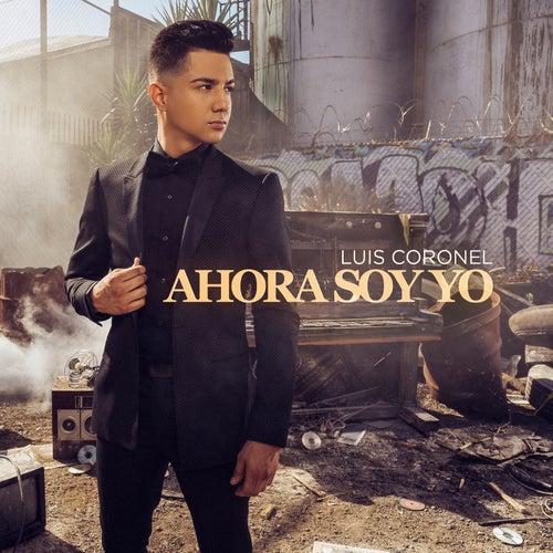 Ahora Soy Yo by Luis Coronel
