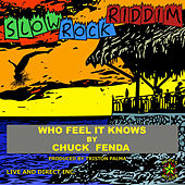Who Feel It Knows by Chuck Fenda
