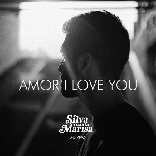 Amor I Love You (Ao Vivo) by Silva
