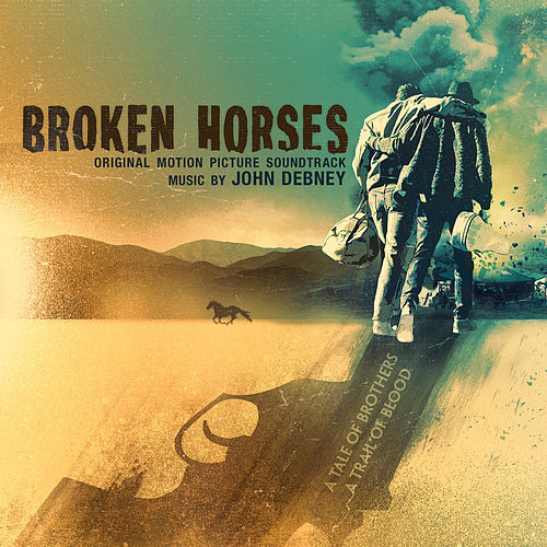 Broken Horses (Original Motion Picture Soundtrack) by John Debney