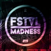 Fstvl Madness - Pure Festival Sounds, Vol. 19 von Various Artists