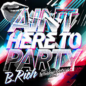 Ain't Here to Party EP by B Rich