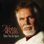 There You Go Again by Kenny Rogers