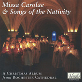 Missa Carolae & Songs of the Nativity: A Christmas Album from Rochester Cathedral by The Choirs of Rochester Cathedral