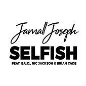 Selfish (feat. BRIAN CADE, NIC JACKSON & B.U.D.) by Jamall Joseph