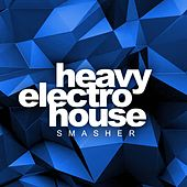 Heavy Electro House Smasher - EP by Various Artists