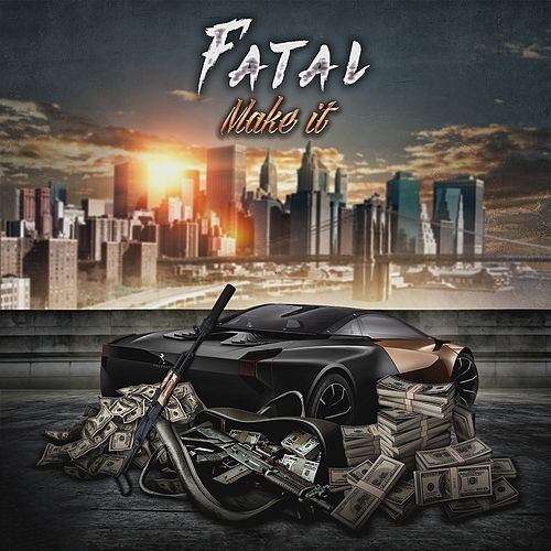 Make It by Fatal
