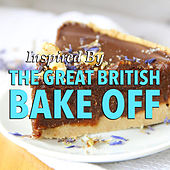 Inspired By 'The Great British Bake Off' by Various Artists