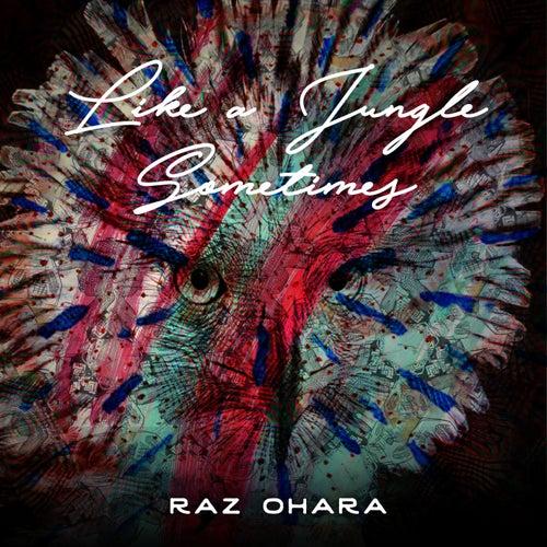 Like A Jungle Sometimes by Raz Ohara