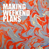Making Weekend Plans by Various Artists